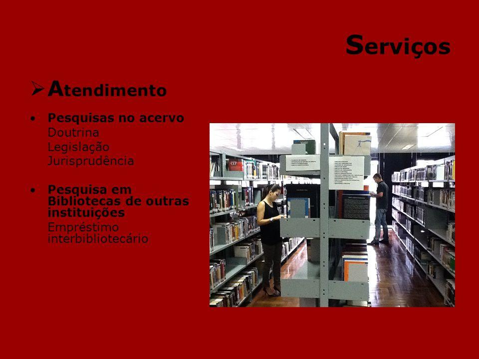 S erviços A tendimento Pesquisas no acervo Doutrina Legislação Jurisprudência Pesquisa em Bibliotecas de outras instituições Empréstimo interbibliotecário