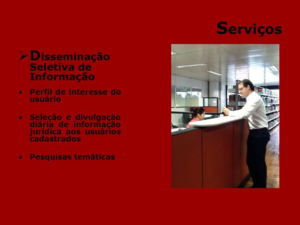 S erviços D isseminação Seletiva de Informação Perfil de interesse do usuário Seleção e divulgação diária de informação jurídica aos usuários cadastrados Pesquisas temáticas