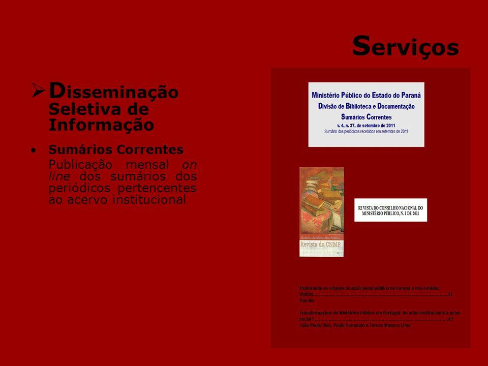 S erviços D isseminação Seletiva de Informação Sumários Correntes Publicação mensal on line dos sumários dos periódicos pertencentes ao acervo institu