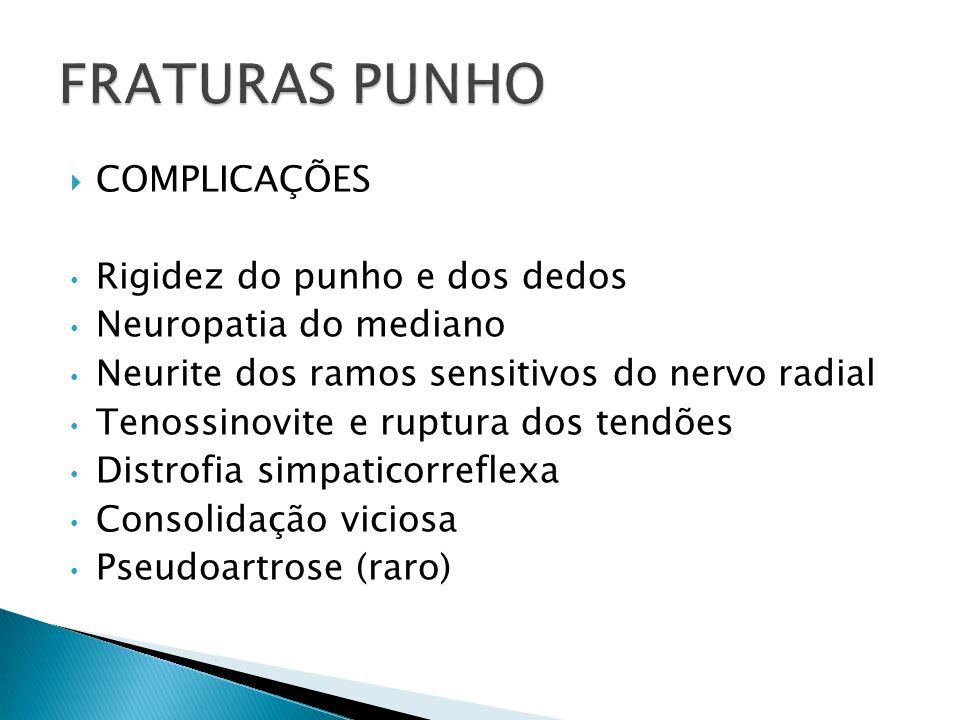 COMPLICAÇÕES Rigidez do punho e dos dedos Neuropatia do mediano Neurite dos ramos sensitivos do nervo radial Tenossinovite e ruptura dos tendões Distr