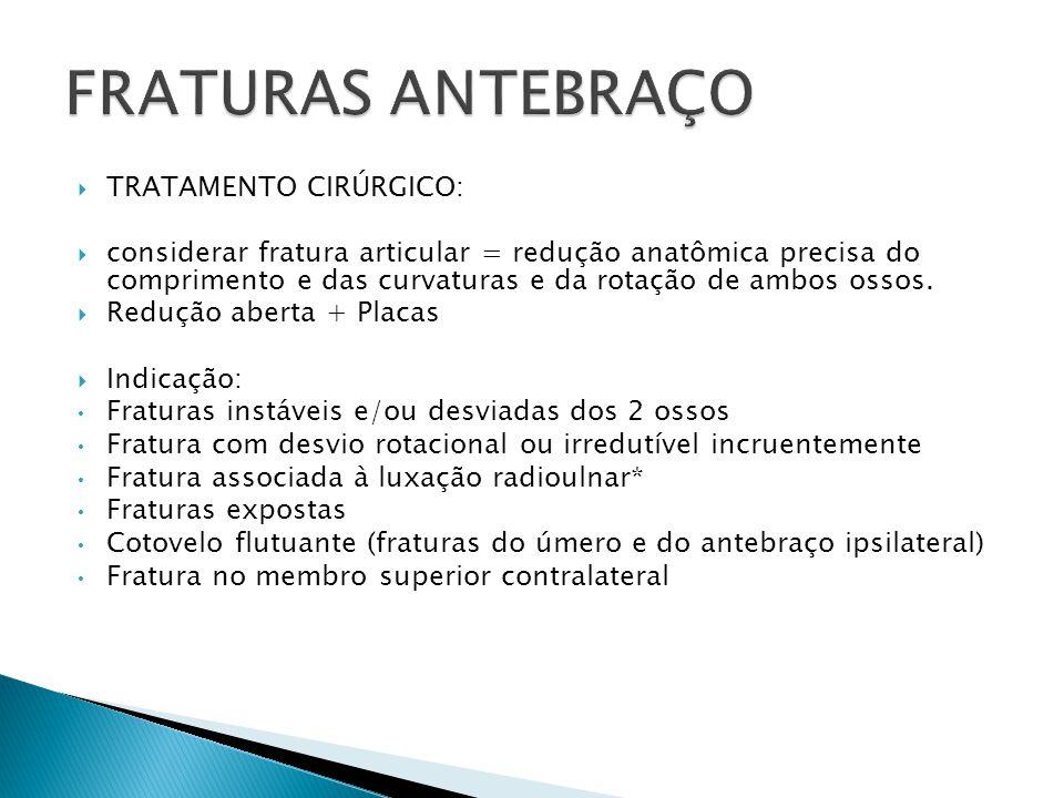 TRATAMENTO CIRÚRGICO: considerar fratura articular = redução anatômica precisa do comprimento e das curvaturas e da rotação de ambos ossos. Redução ab