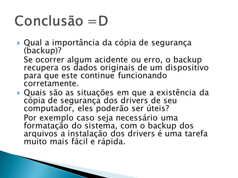 Qual a importância da cópia de segurança (backup)? Se ocorrer algum acidente ou erro, o backup recupera os dados originais de um dispositivo para que