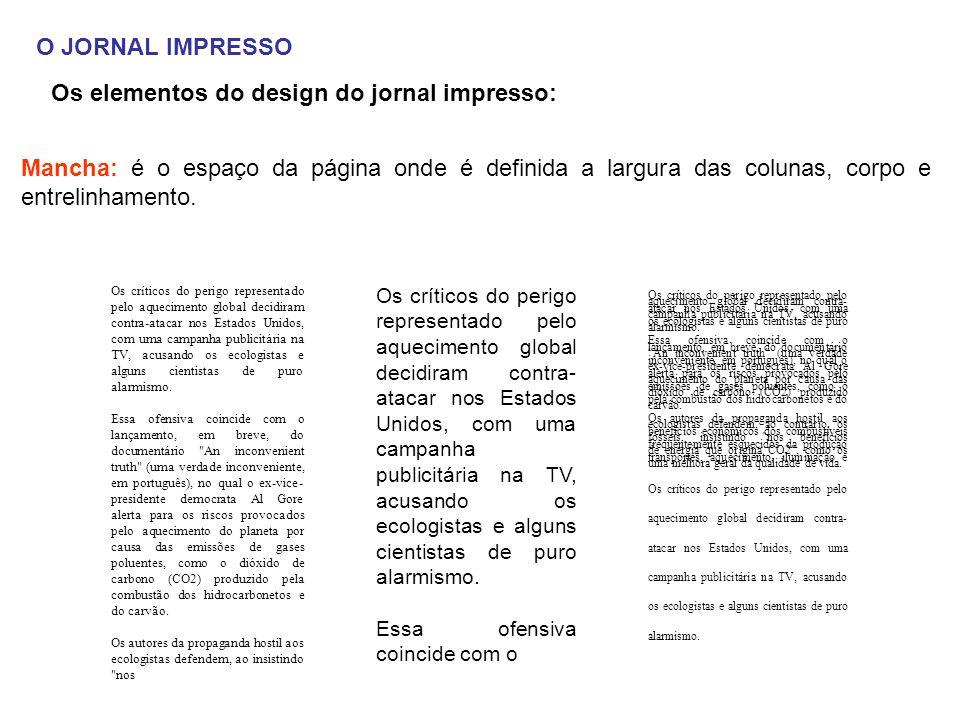 O JORNAL IMPRESSO Os elementos do design do jornal impresso: Mancha: é o espaço da página onde é definida a largura das colunas, corpo e entrelinhamen