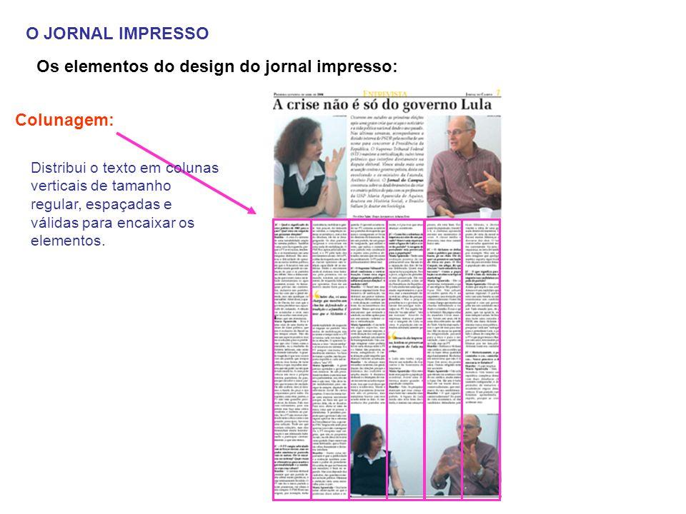 O JORNAL IMPRESSO Os elementos do design do jornal impresso: Colunagem: Distribui o texto em colunas verticais de tamanho regular, espaçadas e válidas