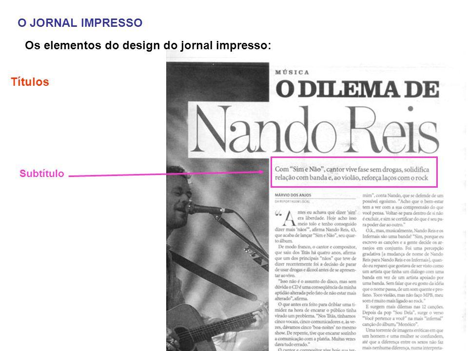 O JORNAL IMPRESSO Os elementos do design do jornal impresso: Títulos Subtítulo