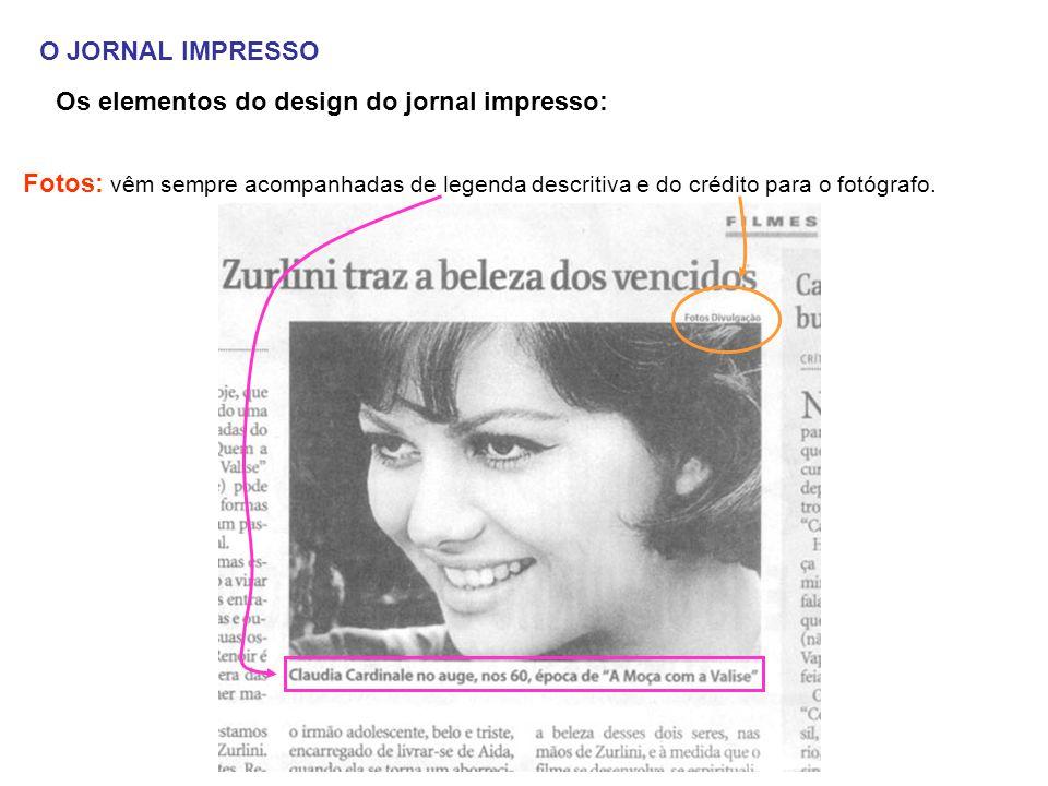 O JORNAL IMPRESSO Os elementos do design do jornal impresso: Fotos: vêm sempre acompanhadas de legenda descritiva e do crédito para o fotógrafo.