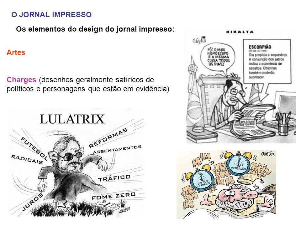 O JORNAL IMPRESSO Os elementos do design do jornal impresso: Artes Charges (desenhos geralmente satíricos de políticos e personagens que estão em evid