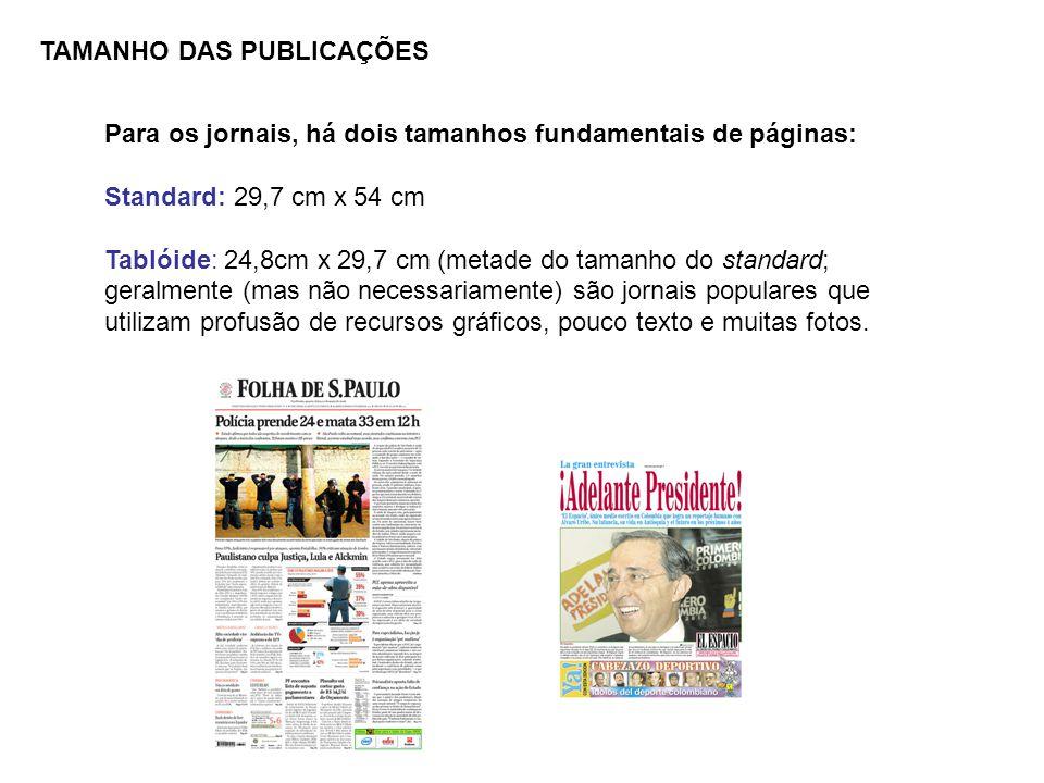 Para os jornais, há dois tamanhos fundamentais de páginas: Standard: 29,7 cm x 54 cm Tablóide: 24,8cm x 29,7 cm (metade do tamanho do standard; geralm