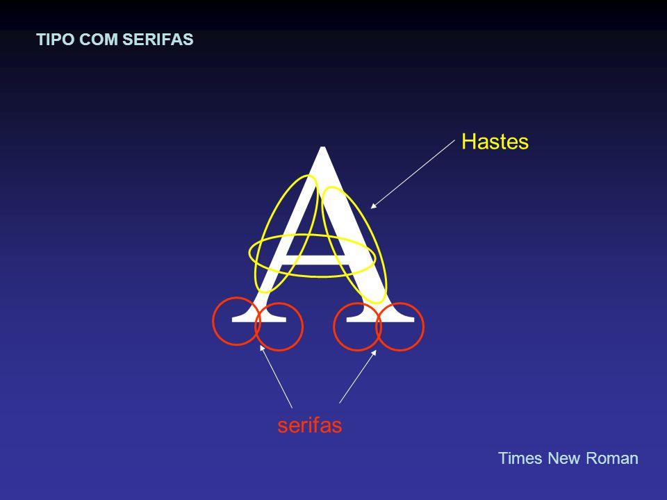 A Hastes serifas TIPO COM SERIFAS Times New Roman