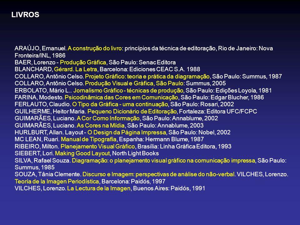 ARAÚJO, Emanuel. A construção do livro: princípios da técnica de editoração, Rio de Janeiro: Nova Fronteira/INL, 1986 BAER, Lorenzo - Produção Gráfica
