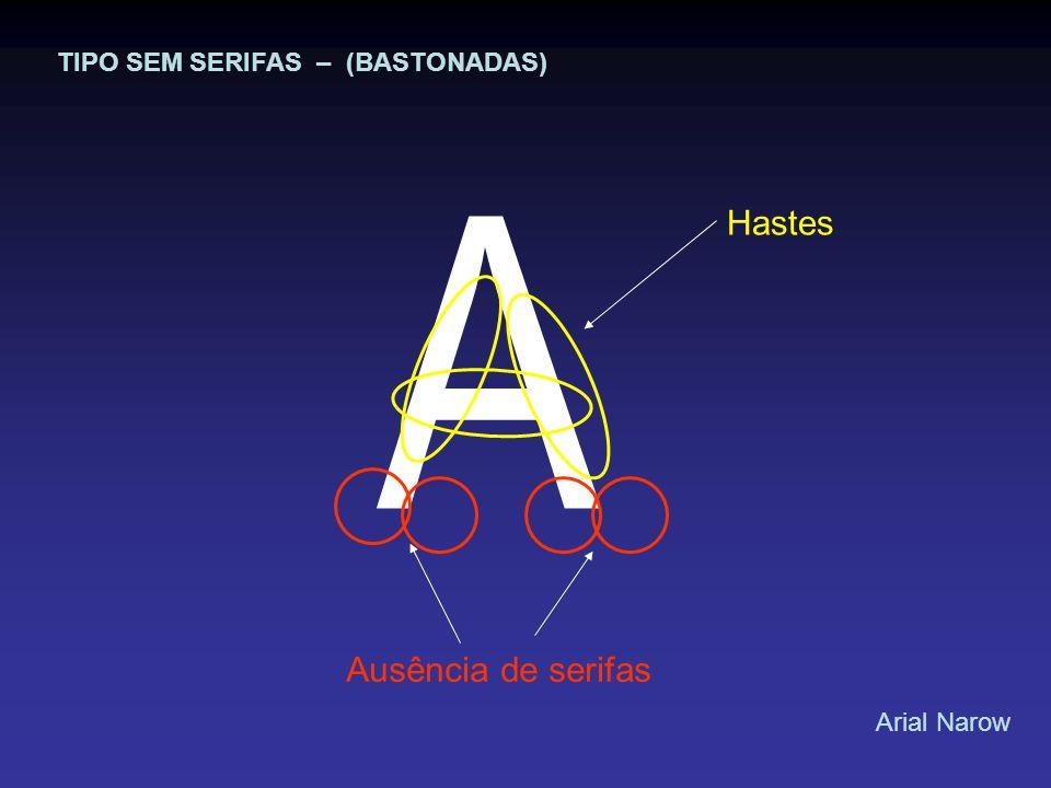 A Hastes Ausência de serifas TIPO SEM SERIFAS – (BASTONADAS) Arial Narow