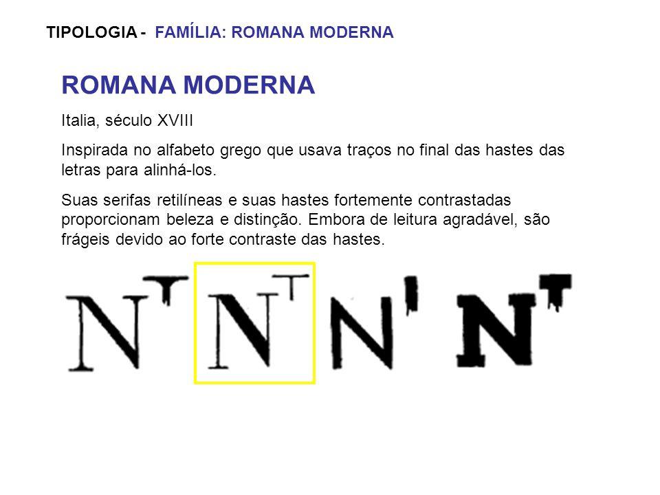 TIPOLOGIA - FAMÍLIA: ROMANA MODERNA ROMANA MODERNA Italia, século XVIII Inspirada no alfabeto grego que usava traços no final das hastes das letras pa