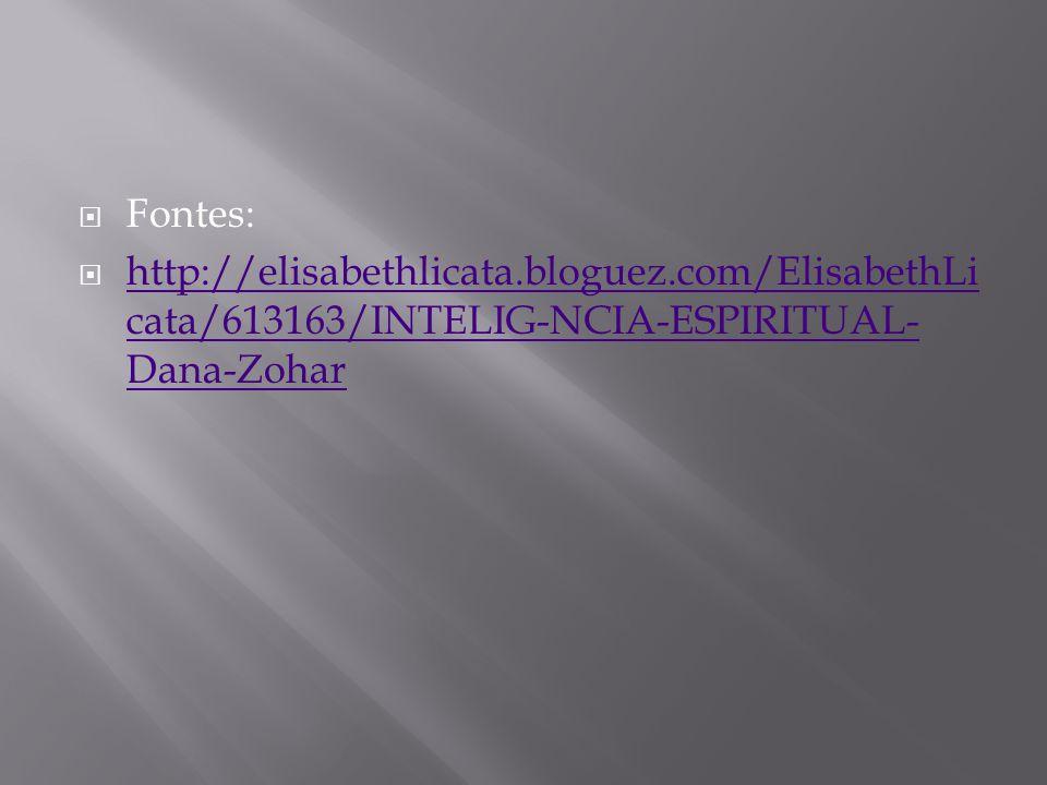 Fontes: http://elisabethlicata.bloguez.com/ElisabethLi cata/613163/INTELIG-NCIA-ESPIRITUAL- Dana-Zohar http://elisabethlicata.bloguez.com/ElisabethLi cata/613163/INTELIG-NCIA-ESPIRITUAL- Dana-Zohar