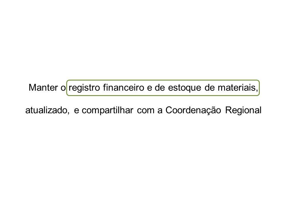 Manter o registro financeiro e de estoque de materiais, atualizado, e compartilhar com a Coordenação Regional