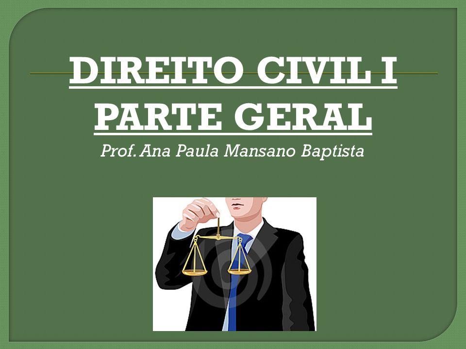DIREITO CIVIL I PARTE GERAL Prof. Ana Paula Mansano Baptista
