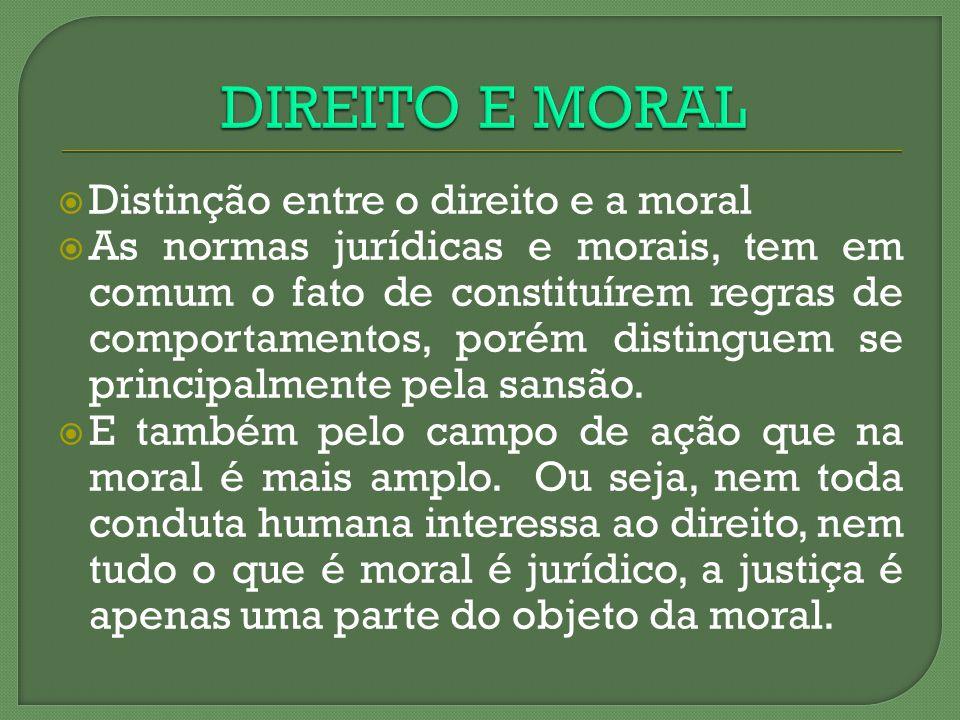Distinção entre o direito e a moral As normas jurídicas e morais, tem em comum o fato de constituírem regras de comportamentos, porém distinguem se pr