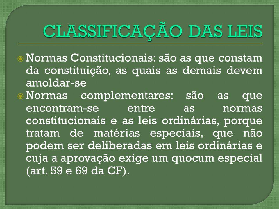 Normas Constitucionais: são as que constam da constituição, as quais as demais devem amoldar-se Normas complementares: são as que encontram-se entre a
