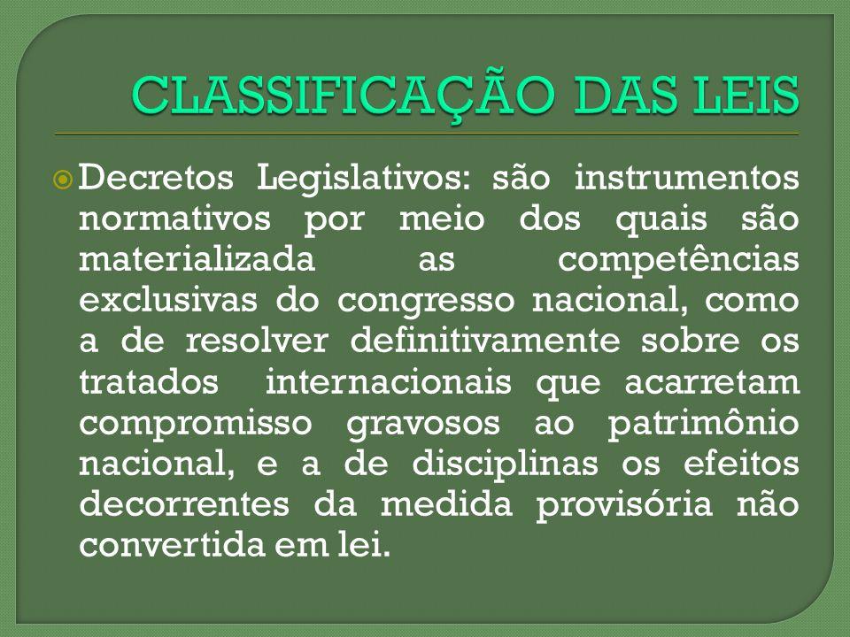 Decretos Legislativos: são instrumentos normativos por meio dos quais são materializada as competências exclusivas do congresso nacional, como a de re