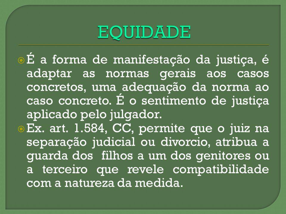 É a forma de manifestação da justiça, é adaptar as normas gerais aos casos concretos, uma adequação da norma ao caso concreto. É o sentimento de justi