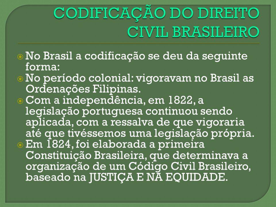 No Brasil a codificação se deu da seguinte forma: No período colonial: vigoravam no Brasil as Ordenações Filipinas. Com a independência, em 1822, a le