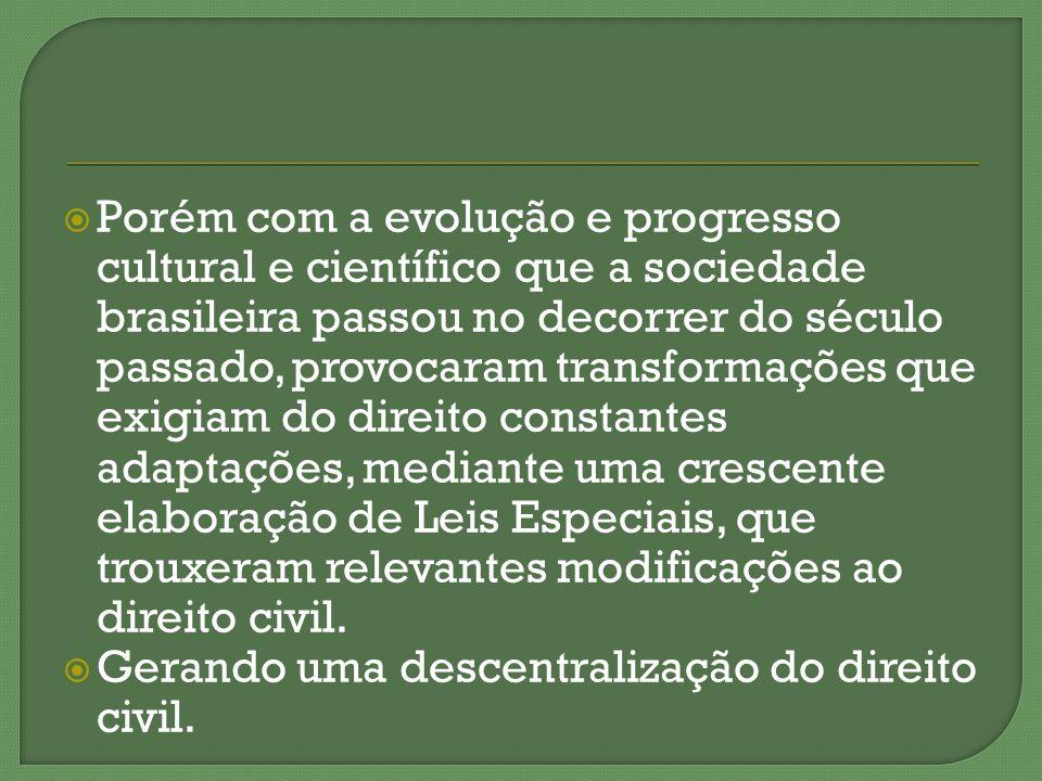 Porém com a evolução e progresso cultural e científico que a sociedade brasileira passou no decorrer do século passado, provocaram transformações que