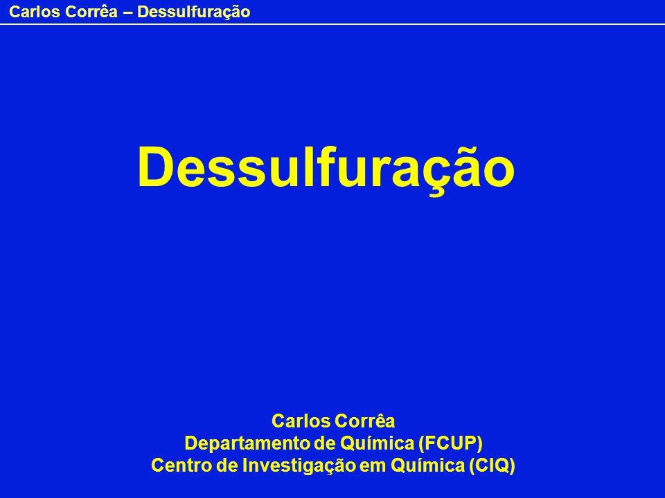 Carlos Corrêa – Dessulfuração Dessulfuração Carlos Corrêa Departamento de Química (FCUP) Centro de Investigação em Química (CIQ)