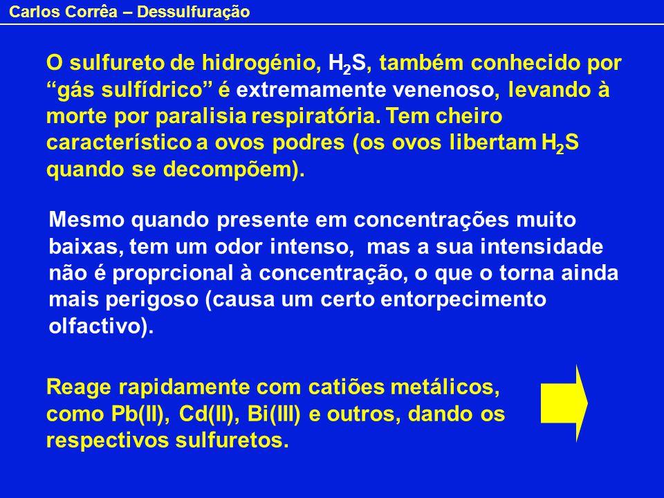 Carlos Corrêa – Dessulfuração O sulfureto de hidrogénio, H 2 S, também conhecido por gás sulfídrico é extremamente venenoso, levando à morte por paral