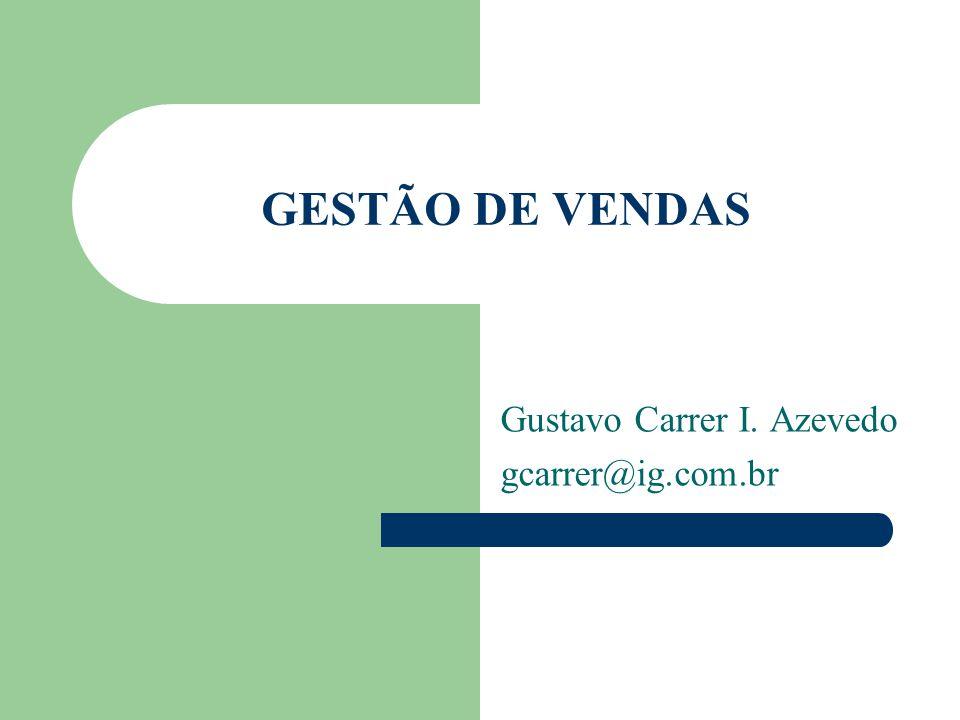 GESTÃO DE VENDAS Gustavo Carrer I. Azevedo gcarrer@ig.com.br