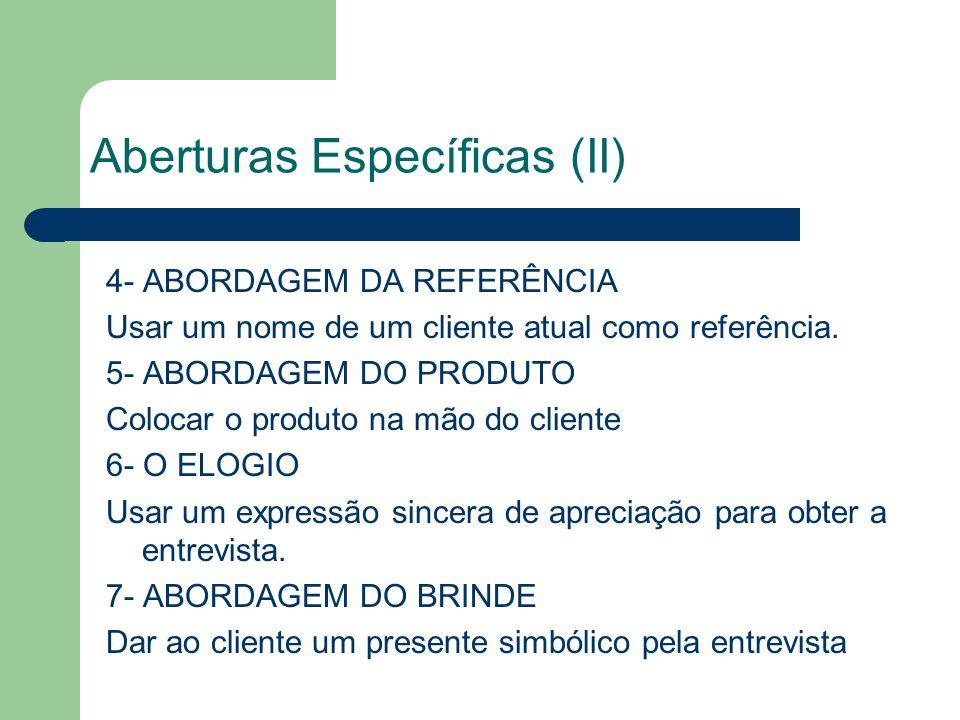 Aberturas Específicas (II) 4- ABORDAGEM DA REFERÊNCIA Usar um nome de um cliente atual como referência.