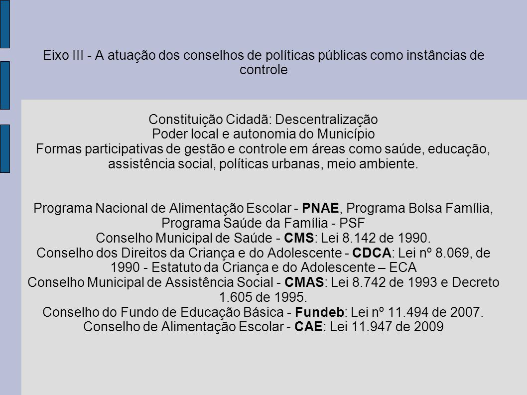 Eixo III - A atuação dos conselhos de políticas públicas como instâncias de controle Constituição Cidadã: Descentralização Poder local e autonomia do