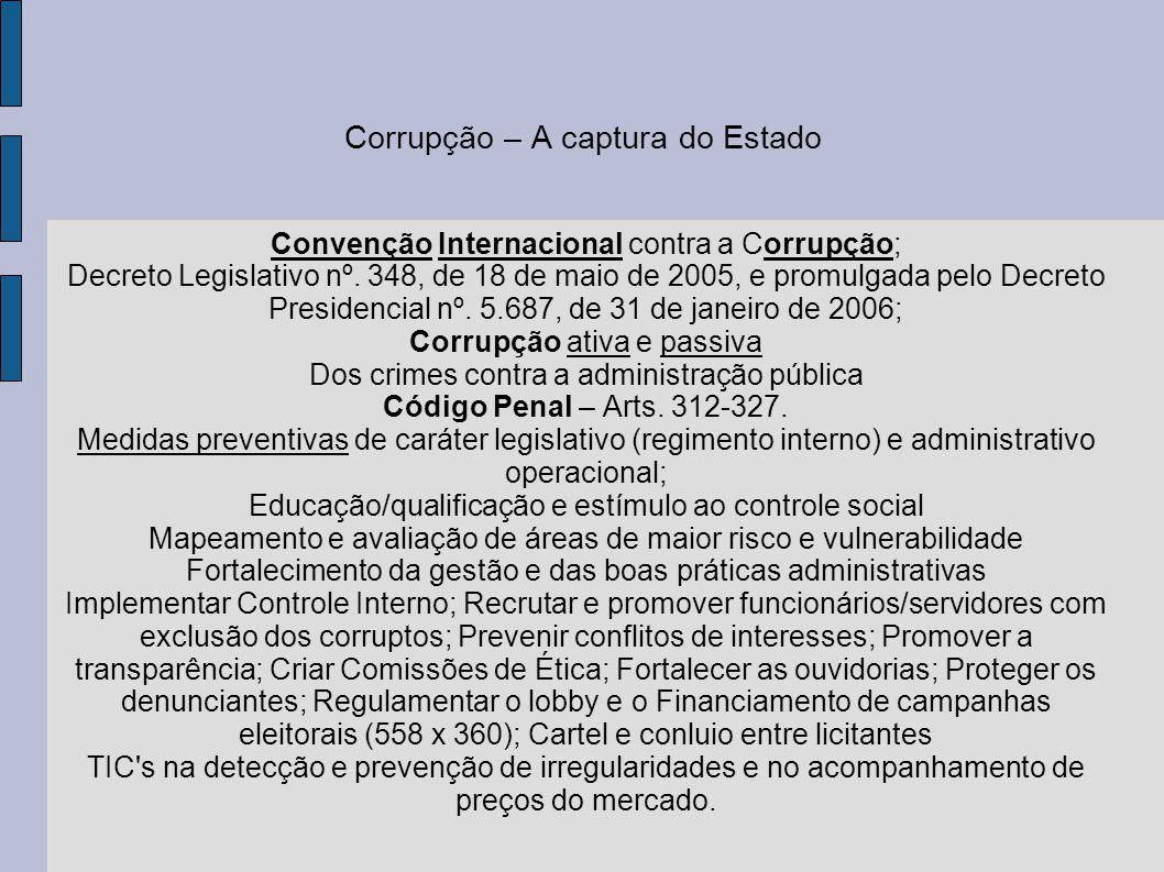 Corrupção – A captura do Estado Convenção Internacional contra a Corrupção; Decreto Legislativo nº. 348, de 18 de maio de 2005, e promulgada pelo Decr
