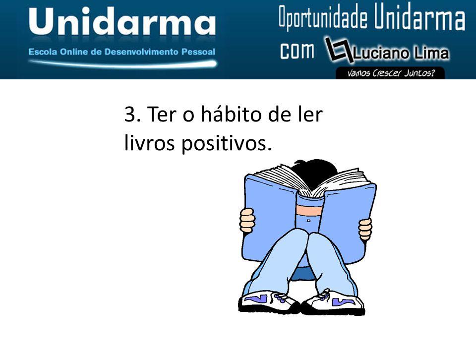 3. Ter o hábito de ler livros positivos.