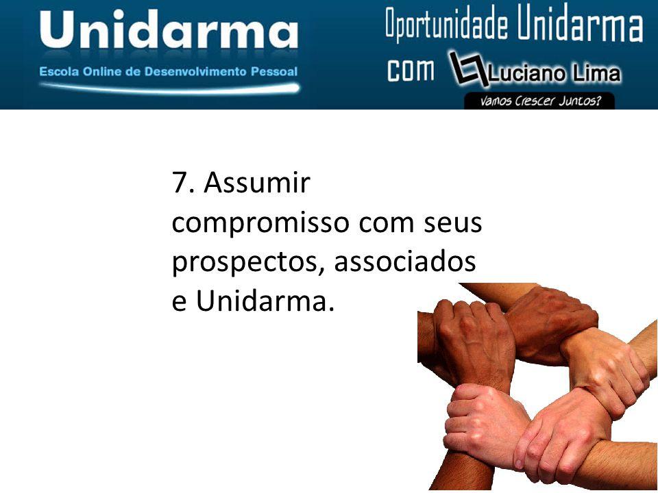 7. Assumir compromisso com seus prospectos, associados e Unidarma.