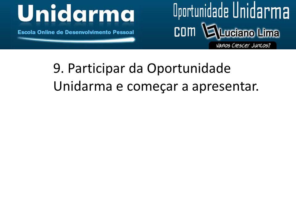 9. Participar da Oportunidade Unidarma e começar a apresentar.