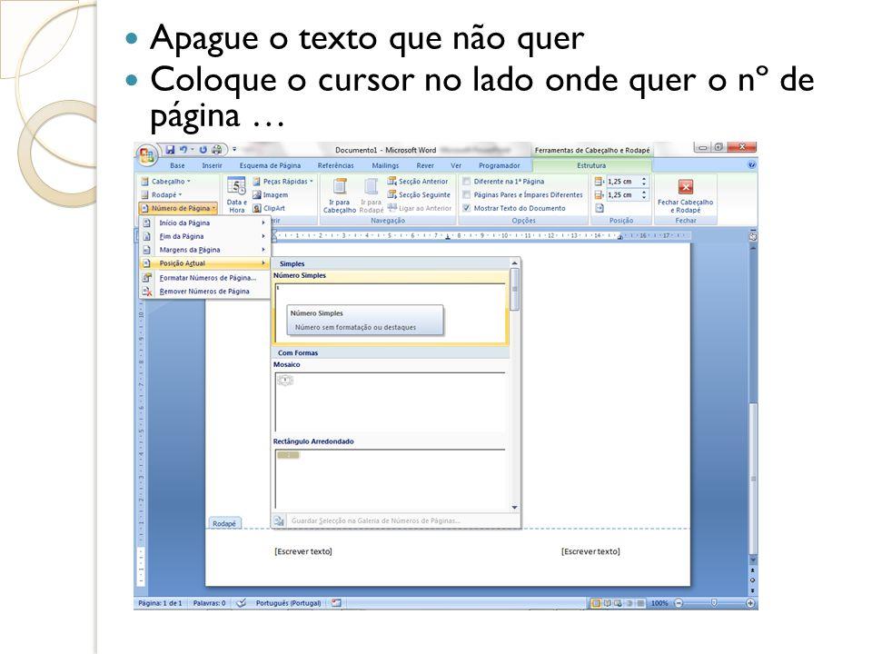 Apague o texto que não quer Coloque o cursor no lado onde quer o nº de página …