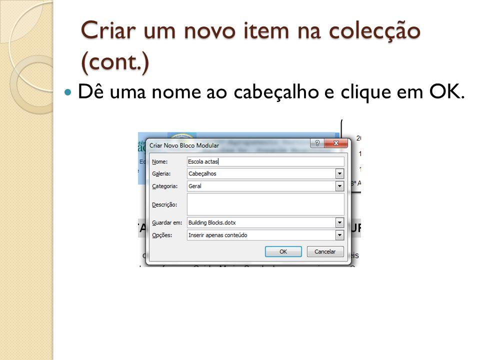 Criar um novo item na colecção (cont.) Dê uma nome ao cabeçalho e clique em OK.