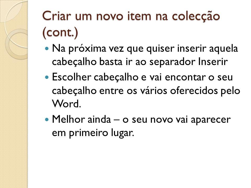 Criar um novo item na colecção (cont.) Na próxima vez que quiser inserir aquela cabeçalho basta ir ao separador Inserir Escolher cabeçalho e vai encon