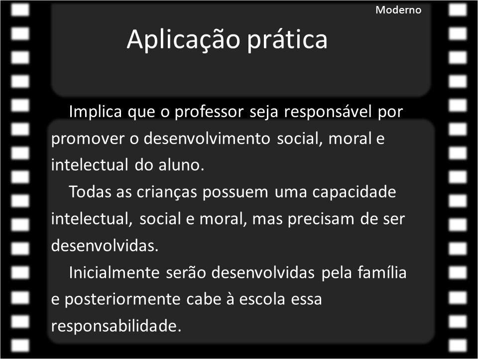 Implica que o professor seja responsável por promover o desenvolvimento social, moral e intelectual do aluno. Todas as crianças possuem uma capacidade