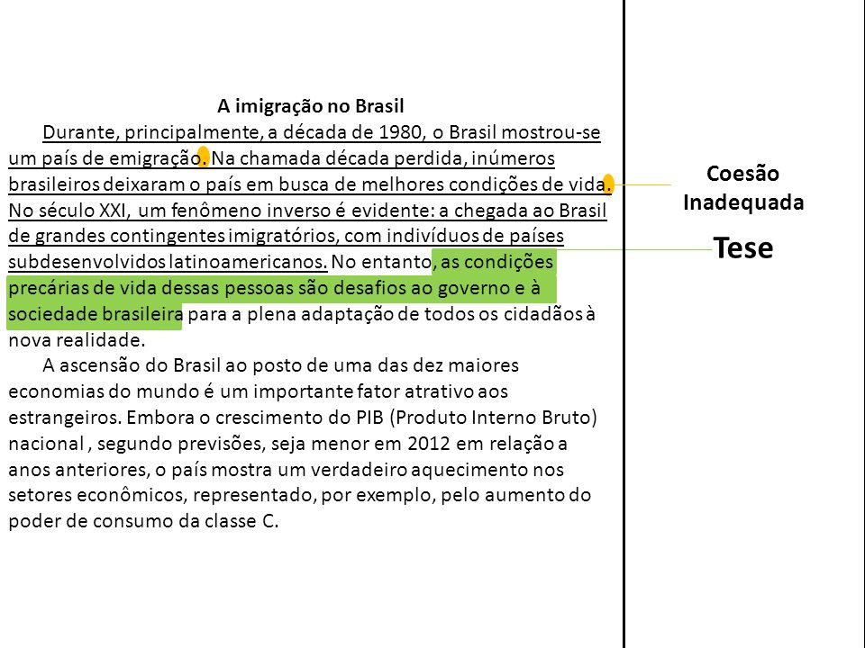 Tese A imigração no Brasil Durante, principalmente, a década de 1980, o Brasil mostrou-se um país de emigração. Na chamada década perdida, inúmeros br