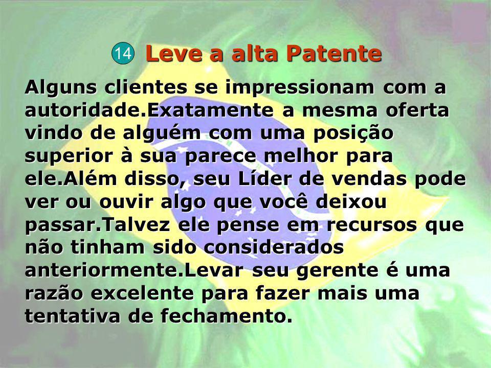 Leve a alta Patente Leve a alta Patente Alguns clientes se impressionam com a autoridade.Exatamente a mesma oferta vindo de alguém com uma posição sup