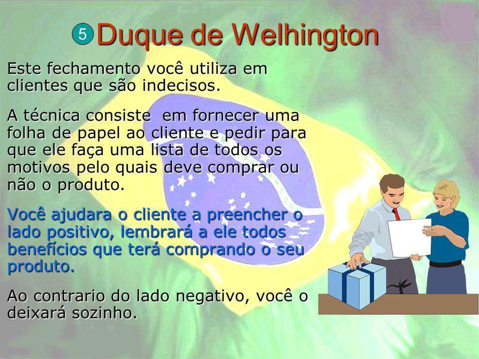 Duque de Welhington Este fechamento você utiliza em clientes que são indecisos. A técnica consiste em fornecer uma folha de papel ao cliente e pedir p