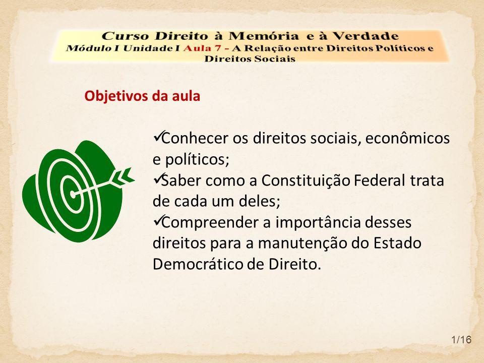 Conhecer os direitos sociais, econômicos e políticos; Saber como a Constituição Federal trata de cada um deles; Compreender a importância desses direi