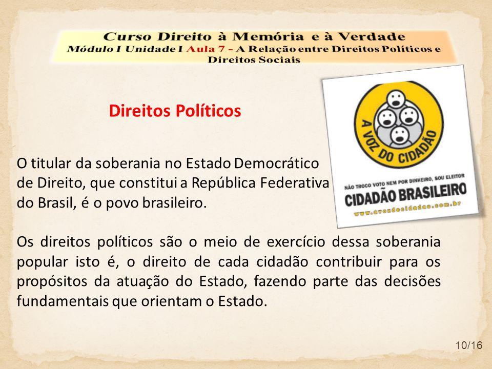 10/16 O titular da soberania no Estado Democrático de Direito, que constitui a República Federativa do Brasil, é o povo brasileiro. Os direitos políti