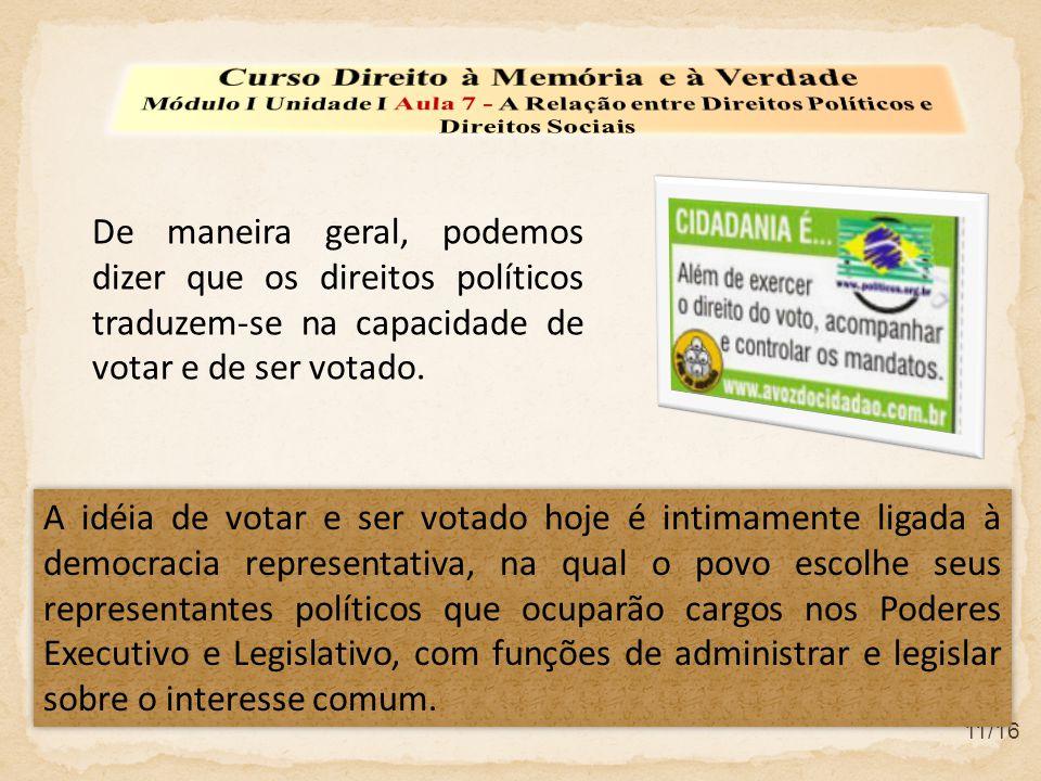 11/16 De maneira geral, podemos dizer que os direitos políticos traduzem-se na capacidade de votar e de ser votado. A idéia de votar e ser votado hoje