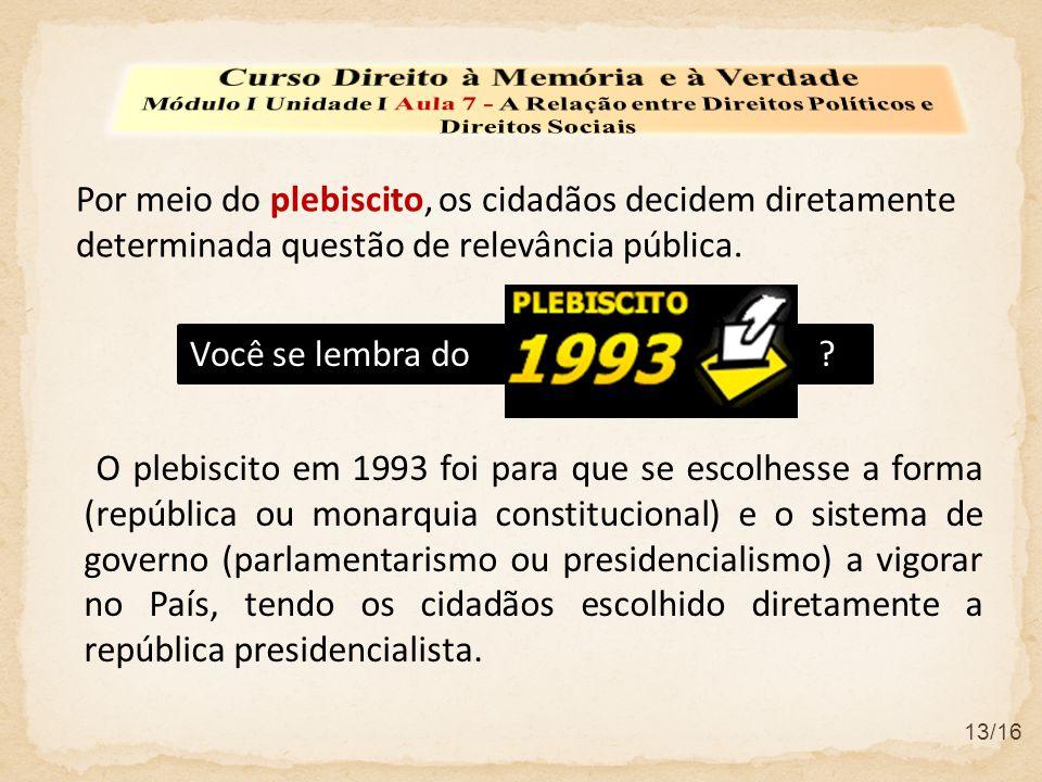 Você se lembra do ? O plebiscito em 1993 foi para que se escolhesse a forma (república ou monarquia constitucional) e o sistema de governo (parlamenta