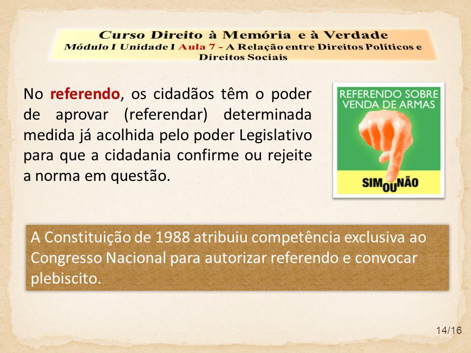 14/16 No referendo, os cidadãos têm o poder de aprovar (referendar) determinada medida já acolhida pelo poder Legislativo para que a cidadania confirm