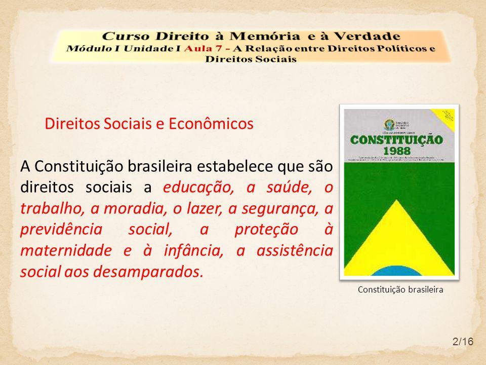 Direitos Sociais e Econômicos A Constituição brasileira estabelece que são direitos sociais a educação, a saúde, o trabalho, a moradia, o lazer, a seg