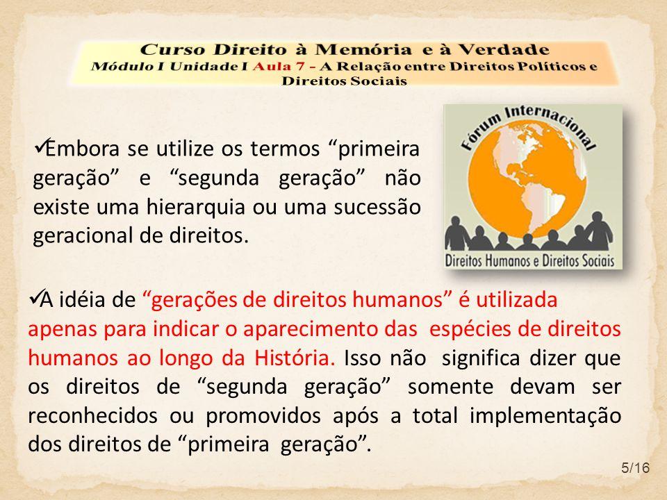 6/16 A primeira geração visava afirmar direitos políticos e civis individuais (as chamadas liberdades públicas) contra abusos do Estado.