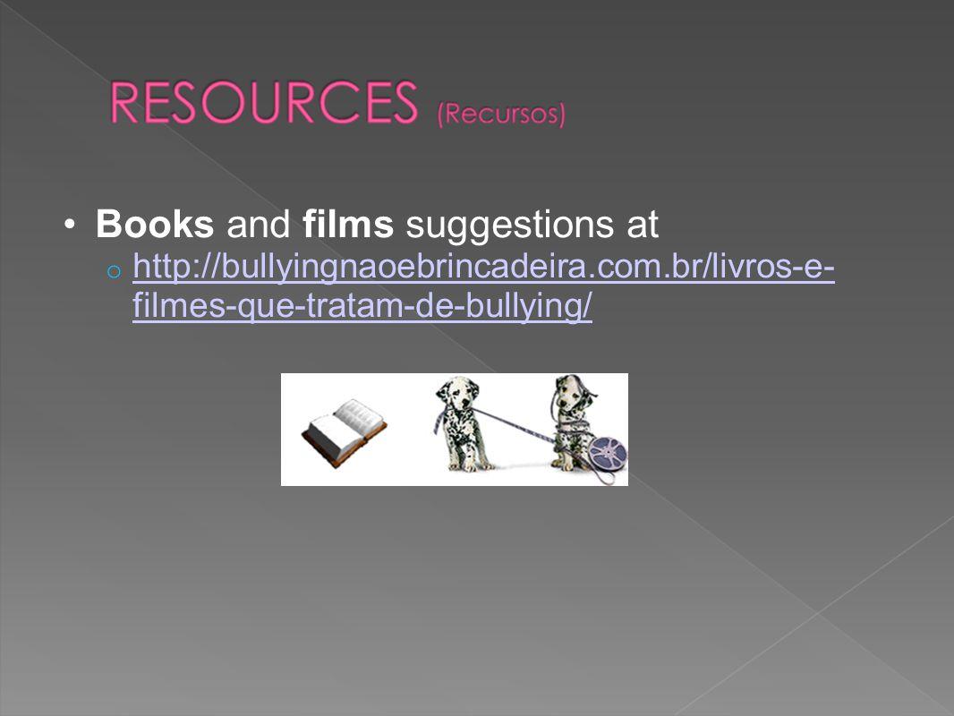 Books and films suggestions at o http://bullyingnaoebrincadeira.com.br/livros-e- filmes-que-tratam-de-bullying/ http://bullyingnaoebrincadeira.com.br/livros-e- filmes-que-tratam-de-bullying/