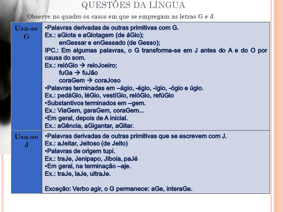 Observe no quadro os casos em que se empregam as letras G e J. Usa-se G Usa-se J
